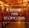 ACTIVIDADES ENOTURISTICAS PARA PERSONAS CON DISCAPACIDADES